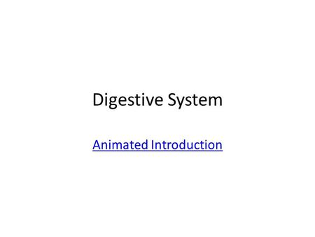 Digestive System Animated Introduction. The Digestive System Structures The digestive system includes: –Mouth –Pharynx –Esophagus –Stomach –Small intestine.
