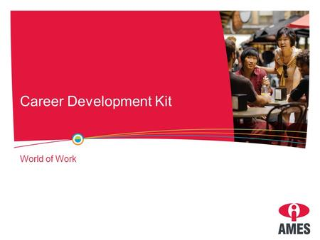 Career Development Kit World of Work. What is the world of work? Job: a position in which you perform tasks for payment. Occupation: a group of similar.