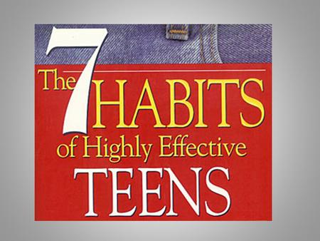 The 7 Habits of Highly Effective Teens Get in the Habit pp. 3-9.