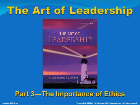 Part 3—The Importance of Ethics McGraw-Hill/Irwin Copyright © 2012 by The McGraw-Hill Companies, Inc. All rights reserved.
