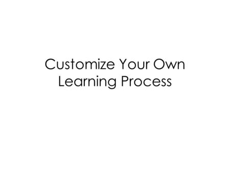 Customize Your Own Learning Process. Chapter Overview Skills for learning Reading for comprehension Problem solving Organizing your learning process Preparing.