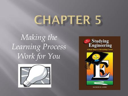 Making the Learning Process Work for You.  Skills for learning Reading for comprehension Problem solving  Organizing your learning process  Preparing.