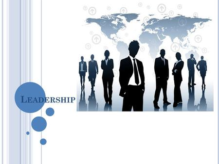 "L EADERSHIP. According to a Layman, Leadership is the process of encouraging and helping others to work enthusiastically towards objectives. ""When you."