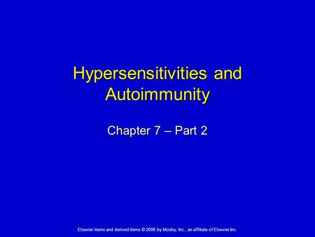 Elsevier items and derived items © 2008 by Mosby, Inc., an affiliate of Elsevier Inc. Hypersensitivities and Autoimmunity Chapter 7 – Part 2.