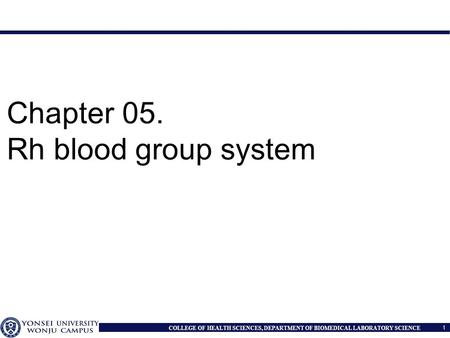 1 COLLEGE OF HEALTH SCIENCES, DEPARTMENT OF BIOMEDICAL LABORATORY SCIENCE Chapter 05. Rh blood group system.