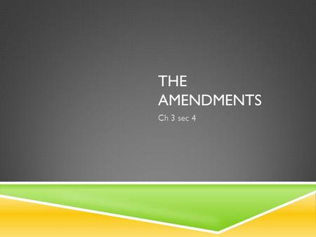 THE AMENDMENTS Ch 3 sec 4 I. THE BILL OF RIGHTS A. These ten amendments originally applied only to the federal government, but through a series of Supreme.