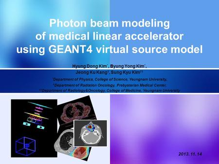 Photon beam modeling of medical linear accelerator using GEANT4 virtual source model Hyung Dong Kim *, Byung Yong Kim *, Jeong Ku Kang †, Sung Kyu Kim.