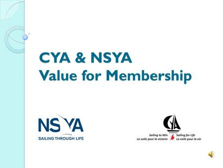 CYA & NSYA Value for Membership This presentation will answer these questions What is the NSYA? What is the CYA? Who are members of the CYA & NSYA? How.