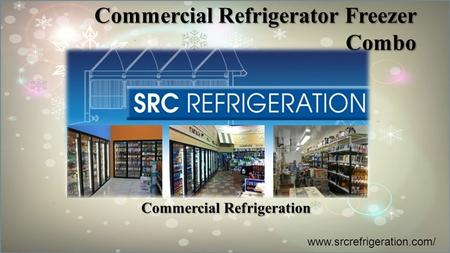 Commercial Refrigerator Freezer Combo Commercial Refrigeration www.srcrefrigeration.com/