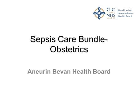 Sepsis Care Bundle- Obstetrics Aneurin Bevan Health Board.