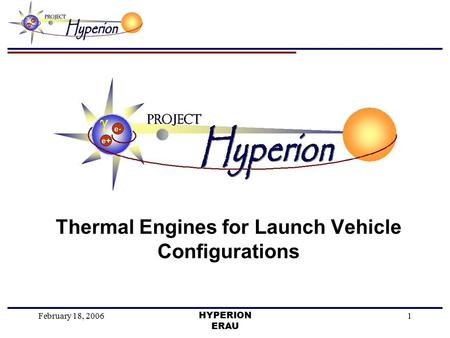 February 18, 2006HYPERION ERAU 1 Thermal Engines for Launch Vehicle Configurations.