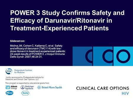 POWER 3 Study Confirms Safety and Efficacy of Darunavir/Ritonavir in Treatment-Experienced Patients Slideset on: Molina JM, Cohen C, Katlama C, et al.
