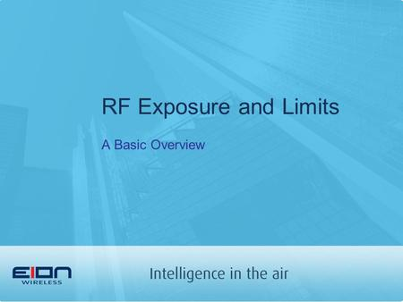 RF Exposure and Limits A Basic Overview. Background Recent developments in the electronics industry have led to the widespread use of radio frequency.