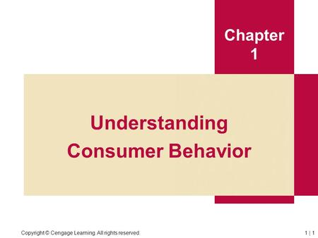 Copyright © Cengage Learning. All rights reserved.1 | 1 Chapter 1 Understanding Consumer Behavior.