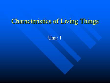 Characteristics of Living Things Unit: 1. Living Things Are made up of cells Are made up of cells They need to reproduce They need to reproduce They grow.