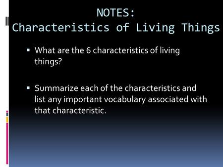 NOTES: Characteristics of Living Things WWhat are the 6 characteristics of living things? SSummarize each of the characteristics and list any important.