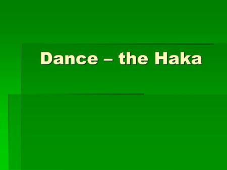 Dance – the Haka Music Behaviour for learning The 3 Rs Respect ♪ Respect each other and the teacher, do not speak over anyone else ♪ Do not shout out,