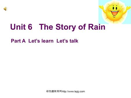 绿色圃教育网  Unit 6 The Story of Rain Part A Let's learn Let's talk.