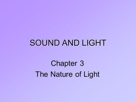 SOUND AND LIGHT Chapter 3 The Nature of Light. Section 4 Light and Color.