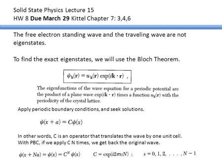 Solid State Physics Lecture 15 HW 8 Due March 29 Kittel Chapter 7: 3,4,6 The free electron standing wave and the traveling wave are not eigenstates.