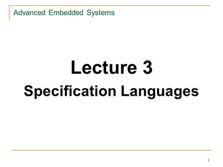 1 Advanced Embedded Systems Lecture 3 Specification Languages.