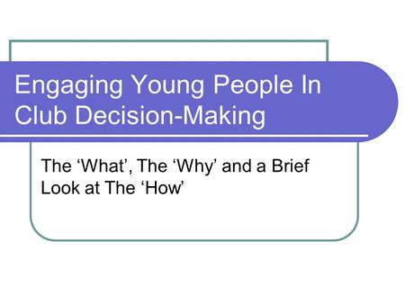 Engaging Young People In Club Decision-Making The 'What', The 'Why' and a Brief Look at The 'How'