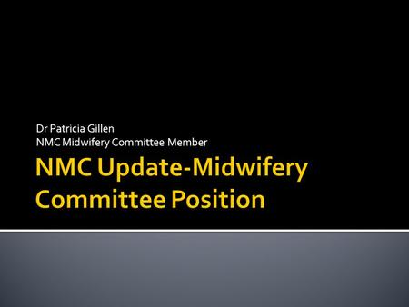 Dr Patricia Gillen NMC Midwifery Committee Member.