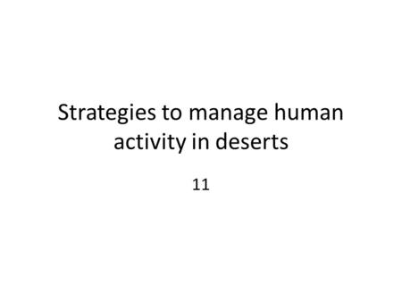 Strategies to manage human activity in deserts 11.