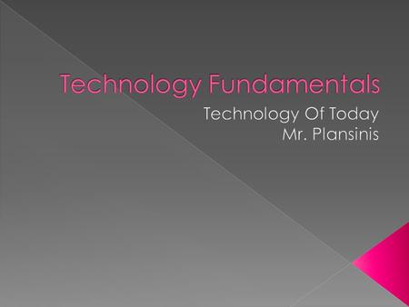  Technology – Is the processes and knowledge people use to extend human abilities and to satisfy human wants and needs.