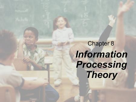 Chapter 8 Information Processing Theory. Copyright © Cengage Learning. All rights reserved. 8 | 2 Overview The Information Processing View of Learning.