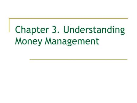 Chapter 3. Understanding Money Management. 2 Chapter 3 Understanding Money Management Nominal and Effective Interest Rates Equivalence Calculations using.