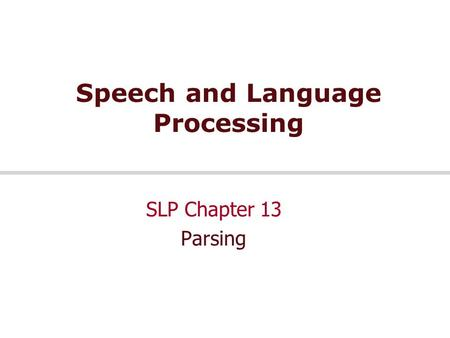 Speech and Language Processing SLP Chapter 13 Parsing.