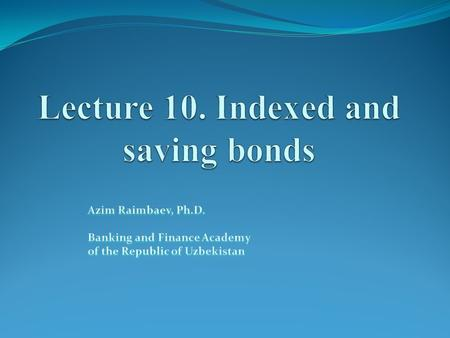 Lecture outline Bonds with real return Main investors in indexed bonds Saving bonds.