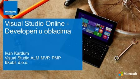 Ivan Kardum Visual Studio ALM MVP, PMP Ekobit d.o.o. Visual Studio Online - Developeri u oblacima.