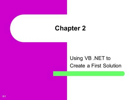 2-1 Chapter 2 Using VB.NET to Create a First Solution.