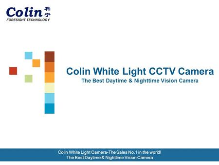 Colin White Light CCTV Camera The Best Daytime & Nighttime Vision Camera Colin White Light Camera-The Sales No.1 in the world! The Best Daytime & Nighttime.