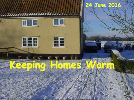 Keeping Homes Warm 24 June 201624 June 201624 June 2016 © 2006 James Ferguson © Teachable and James Ferguson. Some rights reserved.