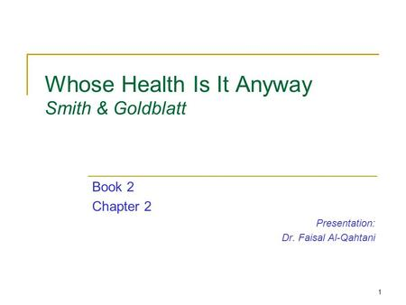1 Whose Health Is It Anyway Smith & Goldblatt Book 2 Chapter 2 Presentation: Dr. Faisal Al-Qahtani.