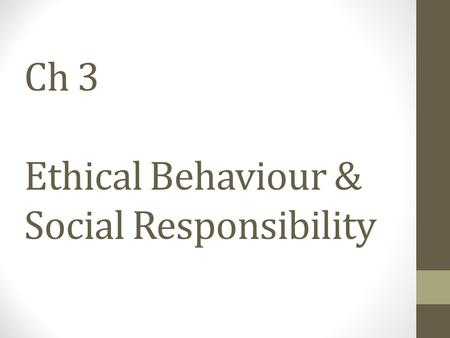 Ch 3 Ethical Behaviour & Social Responsibility. Ethics Code of moral principles sets standards for right or wrong Guide behaviour Help make moral choices.