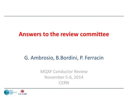 Answers to the review committee G. Ambrosio, B.Bordini, P. Ferracin MQXF Conductor Review November 5-6, 2014 CERN.