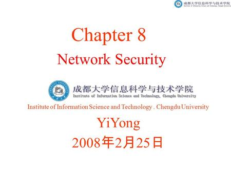 Network Security Chapter 8 Institute of Information Science and Technology. Chengdu University YiYong 2008 年 2 月 25 日.
