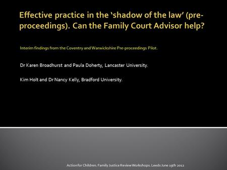 Interim findings from the Coventry and Warwickshire Pre-proceedings Pilot. Dr Karen Broadhurst and Paula Doherty, Lancaster University. Kim Holt and Dr.