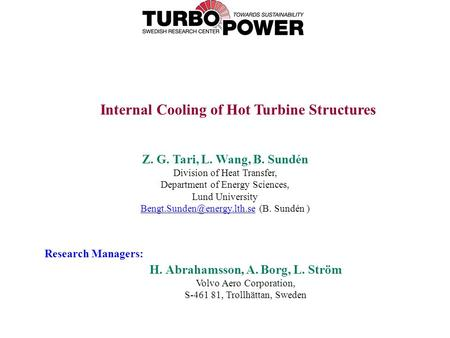 H. Abrahamsson, A. Borg, L. Ström Volvo Aero Corporation, S-461 81, Trollhättan, Sweden Internal Cooling of Hot Turbine Structures Z. G. Tari, L. Wang,