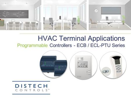 HVAC Terminal Applications Programmable Controllers - ECB / ECL-PTU Series.