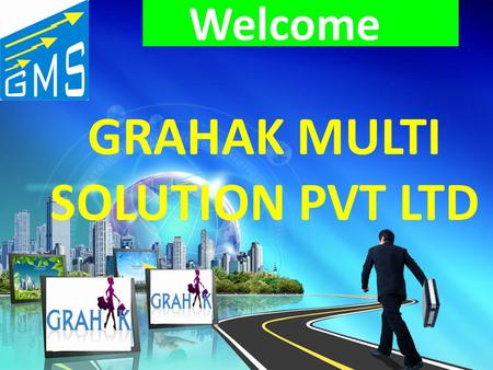 Welcome to GRAHAK MULTI SOLUTION PVT LTD ABOUT GRAKAH MULTI SOLUTION PVT LTD GMS is the retail arm to be successful entrepreneur throughout its business.