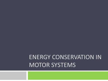 ENERGY CONSERVATION IN MOTOR SYSTEMS. Introduction 2.