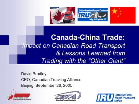 "Canada-China Trade: Impact on Canadian Road Transport & Lessons Learned from Trading with the ""Other Giant"" David Bradley CEO, Canadian Trucking Alliance."