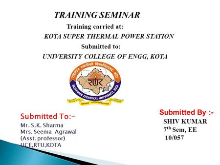 TRAINING SEMINAR Submitted By :- Submitted To:- Training carried at: