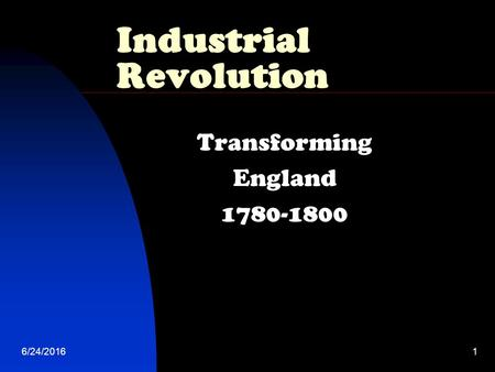 6/24/20161 Industrial Revolution Transforming England 1780-1800.