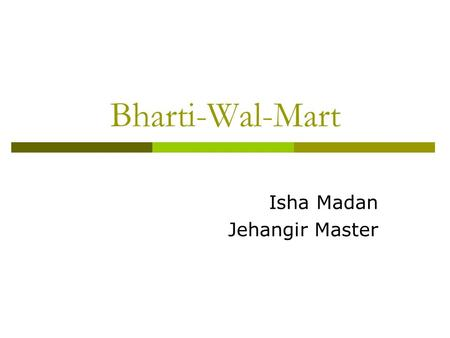 Bharti-Wal-Mart Isha Madan Jehangir Master. Deal  Bharti & Wal-Mart tied up in November 2006 to make an entry in organized retail sector  Opening Cash.